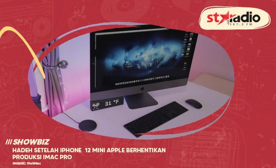 Star Radio - Hadeh, Setelah iPhone 12 mini Apple berhentikan produksi iMac Pro
