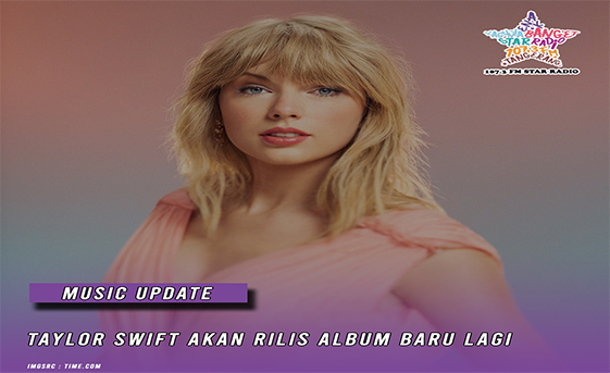 Star Radio - TAYLOR SWIFT AKAN RILIS ALBUM LAGI