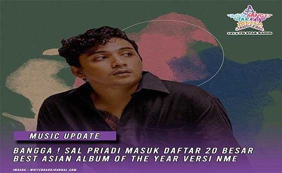 Star Radio - BANGGA ! SAL PRIADI MASUK DAFTAR 20 BESAR BEST ASIAN ALBUM OF THE YEAR VERSI NME